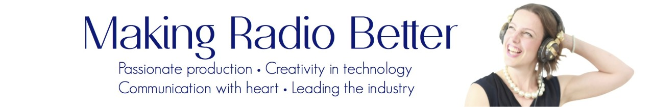 Making Radio Better - Passionate Production - Creativity in technology - Communication with heart - Leading the industry