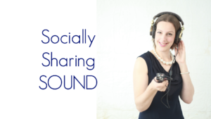 Socially Sharing SOUND text next to a picture of Ann in a navy blue dress wearing headphones and pointing a microphone towards you.